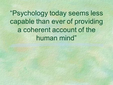 """Psychology today seems less capable than ever of providing a coherent account of the human mind"""
