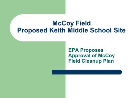 McCoy Field Proposed Keith Middle School Site EPA Proposes Approval of McCoy Field Cleanup Plan.