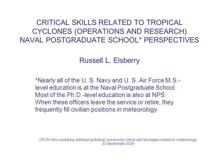 CRITICAL SKILLS RELATED TO TROPICAL CYCLONES (OPERATIONS AND RESEARCH) NAVAL POSTGRADUATE SCHOOL* PERSPECTIVES Russell L. Elsberry *Nearly all of the U.