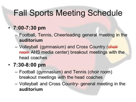 Fall Sports Meeting Schedule 7:00-7:30 pm –Football, Tennis, Cheerleading general meeting in the auditorium –Volleyball (gymnasium) and Cross Country (choir.