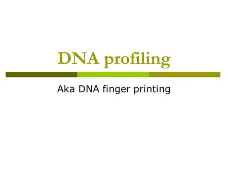 DNA profiling Aka DNA finger printing. We're all (nearly) unique  Most DNA is highly conservative from one person to the next  A few small domains (0.1%)