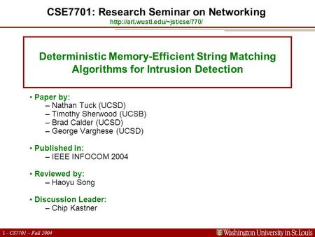 1 - CS7701 – Fall 2004 Deterministic Memory-Efficient String Matching Algorithms for Intrusion Detection Paper by: – Nathan Tuck (UCSD) – Timothy Sherwood.