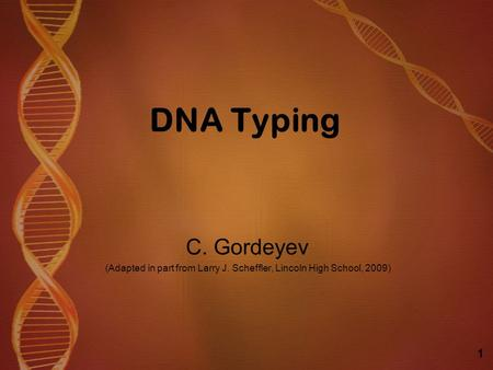 DNA Typing C. Gordeyev (Adapted in part from Larry J. Scheffler, Lincoln High School, 2009) 1.
