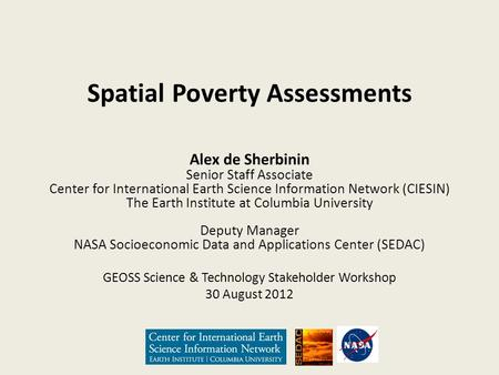Spatial Poverty Assessments Alex de Sherbinin Senior Staff Associate Center for International Earth Science Information Network (CIESIN) The Earth Institute.
