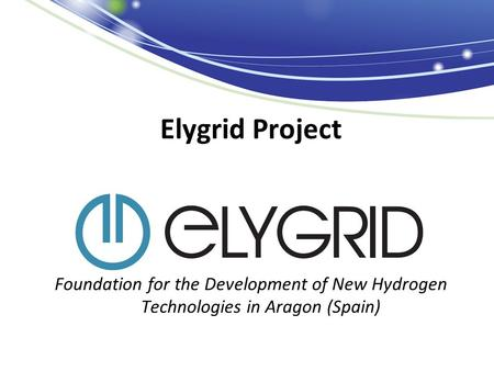 Elygrid Project Diego Embid Foundation for the Development of New Hydrogen Technologies in Aragon (Spain)