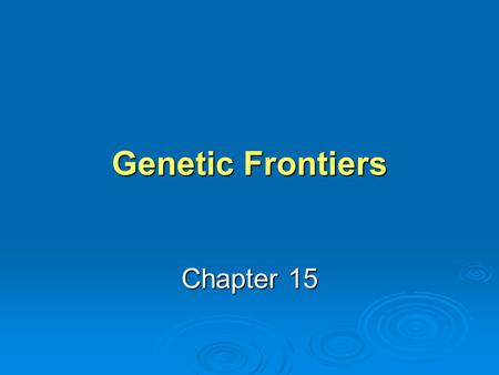 Genetic Frontiers Chapter 15. LEARNING OBJECTIVE 1 Define genetic engineering Define genetic engineering Outline the primary techniques used in recombinant.