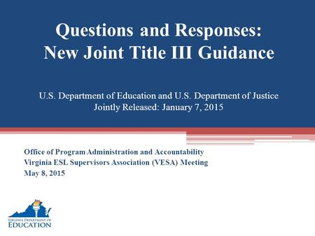 Questions and Responses: New Joint Title III Guidance U.S. Department of Education and U.S. Department of Justice Jointly Released: January 7, 2015 Office.