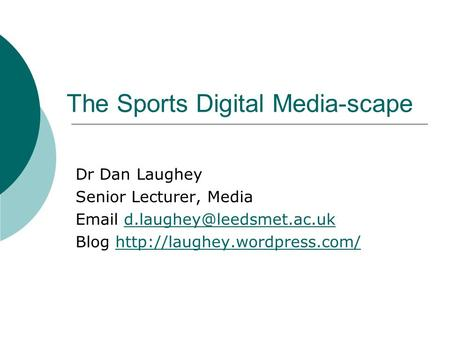 The Sports Digital Media-scape Dr Dan Laughey Senior Lecturer, Media  Blog