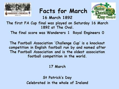 Facts for March 16 March 1892 The first FA Cup final was played on Saturday 16 March 1892 at The Oval. The final score was Wanderers 1 Royal Engineers.