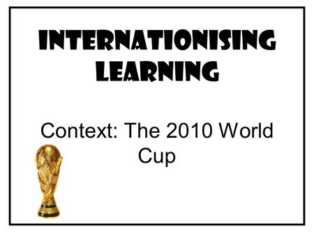 Internationising Learning Context: The 2010 World Cup.