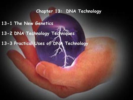 Chapter 13: DNA Technology 13-1 The New Genetics 13-2 DNA Technology Techniques 13-3 Practical Uses of DNA Technology.