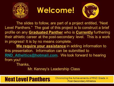 Welcome! Next Level Panthers Chronicling the Achievements of RND Grads in Post-Secondary Athletics The slides to follow, are part of a project entitled,