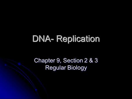 DNA- Replication Chapter 9, Section 2 & 3 Regular Biology.