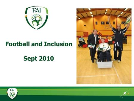 Working in partnership Football and Inclusion Sept 2010.
