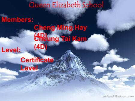 Members: Cheng Ming Hay (4D) Cheung Tai Kam (4D) Queen Elizabeth School Level: Certificate Level.
