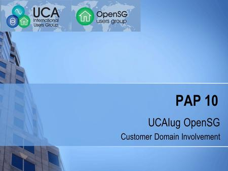 PAP 10 UCAIug OpenSG Customer Domain Involvement.