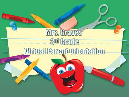 Mrs. Graves' 3rd Grade Virtual Parent Orientation