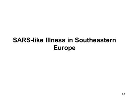 D-1 SARS-like Illness in Southeastern Europe. D-2 Scenario 2003 promises to be a banner year in the tourist trade throughout Southeastern Europe. Of particular.