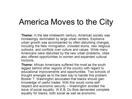 America Moves to the City Theme: In the late nineteenth century, American society was increasingly dominated by large urban centers. Explosive urban growth.