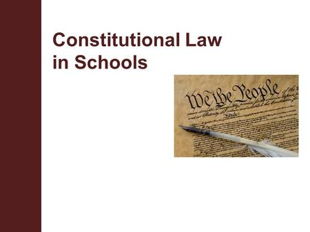 Constitutional Law in Schools. Terminal Objective Upon completion of this module, the participant will be able to identify and understand the sections.
