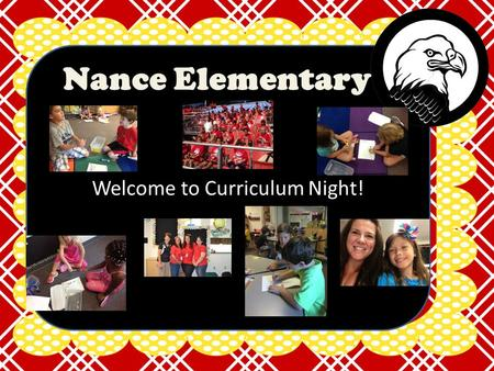 Welcome to Curriculum Night! Nance Elementary. Our Daily Schedule Morning Meeting 7:45am-8:00am Reading and Writing Workshop 8:00am-10:30am Science 10:30am-11:00am.