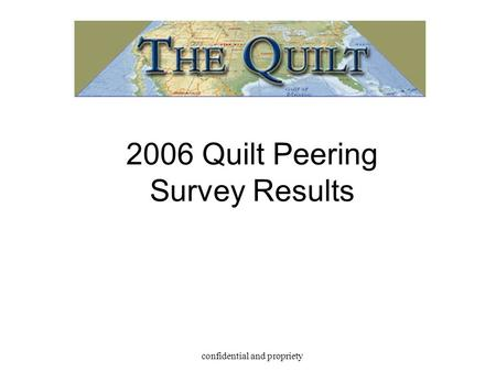 Confidential and propriety 2006 Quilt Peering Survey Results.