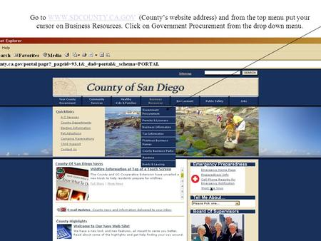 Go to WWW.SDCOUNTY.CA.GOV (County's website address) and from the top menu put your cursor on Business Resources. Click on Government Procurement from.