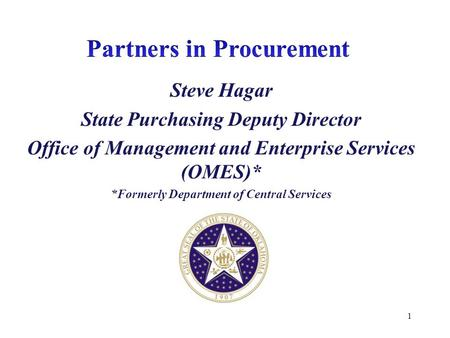Steve Hagar State Purchasing Deputy Director Office of Management and Enterprise Services (OMES)* *Formerly Department of Central Services 1.