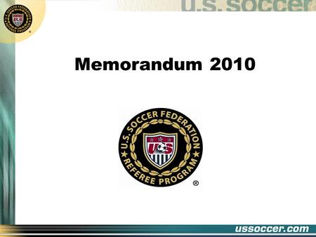 Memorandum 2010. Two meetings this year (March 6 & May 18) Some issues had been left undecided World Cup AMENDMENTS TO THE LAWS OF THE GAME AND DECISIONS.