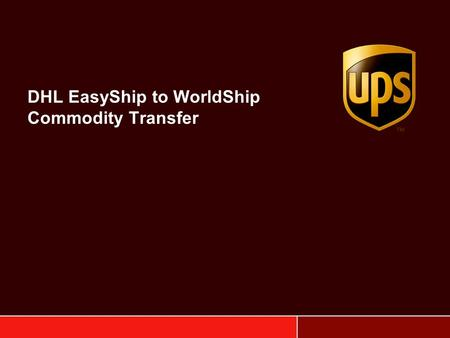 "DHL EasyShip to WorldShip Commodity Transfer. 2 DHL EasyShip Commodity Export 1.Launch DHL EasyShip 2.Go to ""Tools"" 3.Select ""Launch Export Utility"" 4.Select."