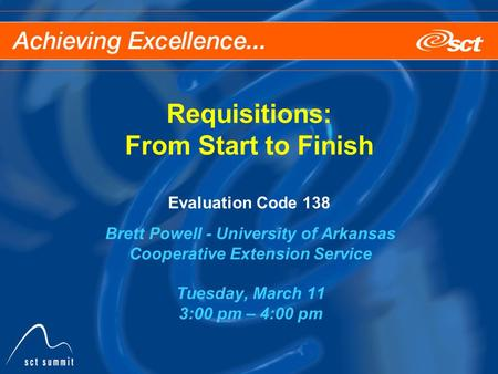Requisitions: From Start to Finish Evaluation Code 138 Brett Powell - University of Arkansas Cooperative Extension Service Tuesday, March 11 3:00 pm –