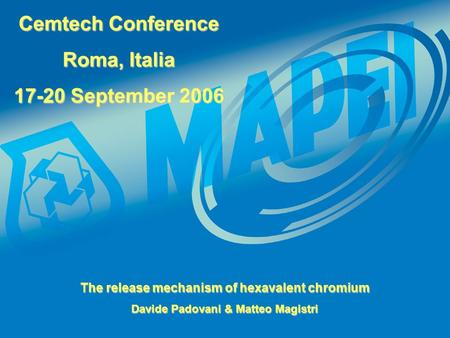 Cemtech Conference Roma, Italia 17-20 September 2006 The release mechanism of hexavalent chromium Davide Padovani & Matteo Magistri.
