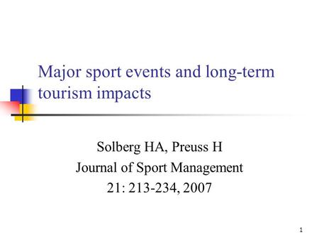 1 Major sport events and long-term tourism impacts Solberg HA, Preuss H Journal of Sport Management 21: 213-234, 2007.