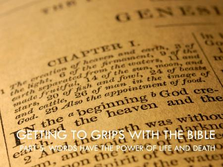 GETTING TO GRIPS WITH THE BIBLE PART 5: WORDS HAVE THE POWER OF LIFE AND DEATH.