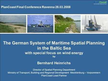 PlanCoast Final Conference Ravenna 28.03.2008 The German System of Maritime Spatial Planning in the Baltic Sea with special focus on wind energy by Bernhard.