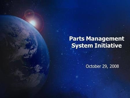 1 Parts Management System Initiative October 29, 2008.