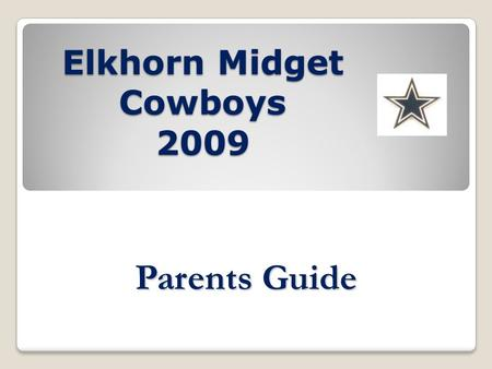 Elkhorn Midget Cowboys 2009 Parents Guide. Basic Philosophy Kids need to have fun Remember its just a game Keep practice to a defined time Learn and develop.