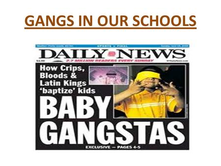 GANGS IN OUR SCHOOLS. WHAT IS A STREET GANG? Three or more people : who share a unique name or have identifiable marks or symbols, (such as tattoos, wearing.