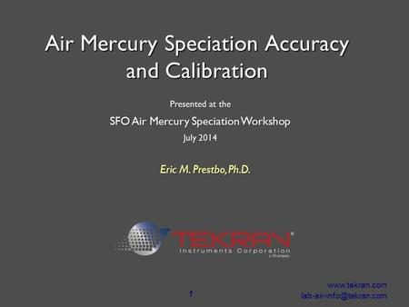 1  Eric M. Prestbo, Ph.D. Air Mercury Speciation Accuracy and Calibration Presented at the SFO Air Mercury Speciation.