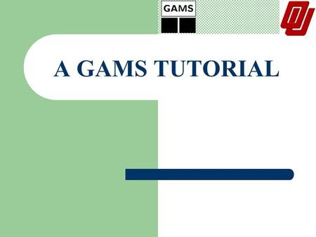 A GAMS TUTORIAL. WHAT IS GAMS ? General Algebraic Modeling System Modeling linear, nonlinear and mixed integer optimization problems Useful with large,
