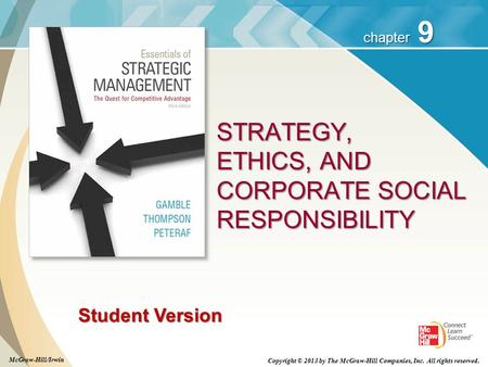 9 chapter Student Version STRATEGY, ETHICS, AND CORPORATE SOCIAL RESPONSIBILITY Copyright © 2013 by The McGraw-Hill Companies, Inc. All rights reserved.