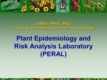 USDA, APHIS, PPQ Center for Plant Health Science and Technology Plant Epidemiology and Risk Analysis Laboratory (PERAL)