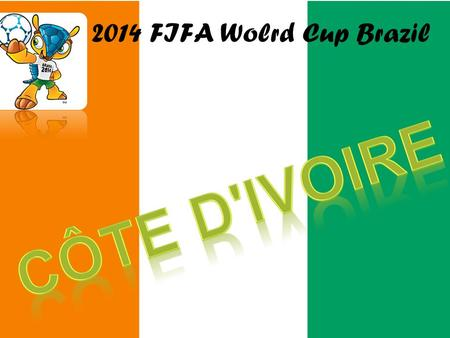 2014 FIFA Wolrd Cup Brazil. Geography  Ivory Coast (French: Côte d'Ivoire) officially the Republic of Ivory Coast (French: République de Côte d'Ivoire),