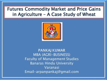 PANKAJ KUMAR MBA (AGRI-BUSINESS) Faculty of Management Studies Banaras Hindu University Varanasi