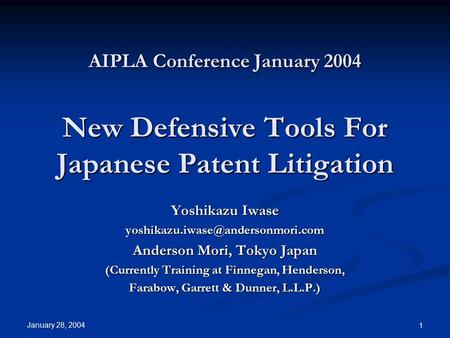 January 28, 2004 1 AIPLA Conference January 2004 New Defensive Tools For Japanese Patent Litigation Yoshikazu Iwase Anderson.