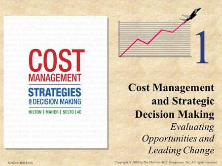 Copyright © 2008 by The McGraw-Hill Companies, Inc. All rights reserved. McGraw-Hill/Irwin 1 Cost Management and Strategic Decision Making Evaluating.