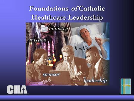 Foundations of Catholic Healthcare Leadership. Ethical Decision Making.