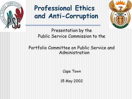 Professional Ethics and Anti-Corruption Presentation by the Public Service Commission to the Portfolio Committee on Public Service and Administration Cape.