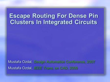 Escape Routing For Dense Pin Clusters In Integrated Circuits Mustafa Ozdal, Design Automation Conference, 2007 Mustafa Ozdal, IEEE Trans. on CAD, 2009.