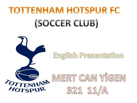 Tottenham Hotspur FC History Tottenham Hotspur F.C. is a North London association football team, also known by the nickname Spurs. Their home ground is.